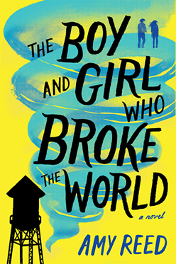 The Boy and Girl Who Broke the World by author Amy Reed